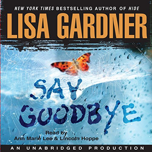 Say Goodbye                   Written by:                                                                                                                                 Lisa Gardner                               Narrated by:                                                                                                                                 Ann Marie Lee,                                                                                        Lincoln Hoppe                      Length: 13 hrs and 11 mins     3 ratings     Overall 5.0