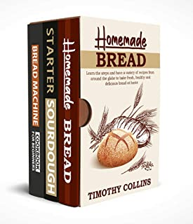 Homemade bread: 3 Books In 1: The Complete Guide For Baking Bread At Home, Learn How To Make Starter Sourdough, Artisan Br...