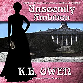 Unseemly Ambition     The Concordia Wells Mysteries, Book 3              By:                                                                                                                                 K. B. Owen                               Narrated by:                                                                                                                                 Becket Royce                      Length: 10 hrs and 24 mins     17 ratings     Overall 4.3