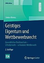 Geistiges Eigentum Und Wettbewerbsrecht: Gewerblicher Rechtsschutz - Urheberrecht - Unlauterer Wettbewerb