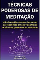 Técnicas Poderosas de Meditação: Como obter prosperidade, saúde e sucesso através da meditação eBook Kindle
