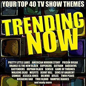 Trending Now - Your Top 40 TV Show Themes