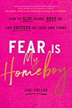 Fear Is My Homeboy : How to Slay Doubt, Boss Up, and Succeed on Your Own Terms