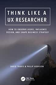 Think Like a UX Researcher: How to Observe Users, Influence Design, and Shape Business Strategy from CRC Press