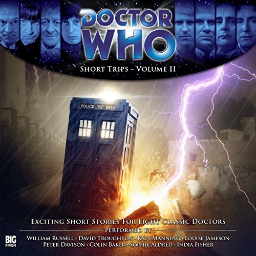 Doctor Who - Short Trips, Volume 02                   By:                                                                                                                                 Niall Boyce,                                                                                        Steve Case,                                                                                        Lawrence Conquest,                   and others                          Narrated by:                                                                                                                                 William Russell,                                                                                        Louise Jameson,                                                                                        Katy Manning,                   and others                 Length: 2 hrs and 16 mins     4 ratings     Overall 4.8