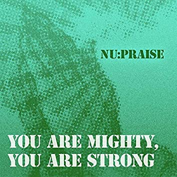 You Are Mighty, You Are Strong