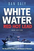 White Water Red Hot Lead: On Board U.S. Navy Swift Boats in Vietnam