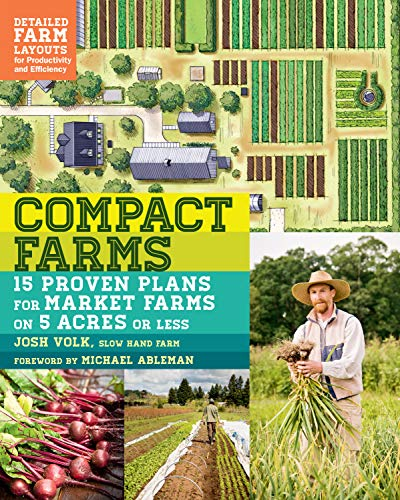 Compact Farms: 15 Proven Plans for Market Farms on 5 Acres or Less  Includes Detailed Farm Layouts for Productivity and Efficiency