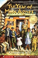 The Year of Miss Agnes (Aladdin Historical Fiction) by Kirkpatrick Hill(2002-05-01)