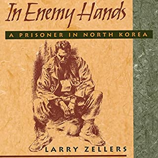 In Enemy Hands     A Prisoner in North Korea              By:                                                                                                                                 Larry Zellers                               Narrated by:                                                                                                                                 J Austin Moran II                      Length: 10 hrs and 28 mins     3 ratings     Overall 4.7
