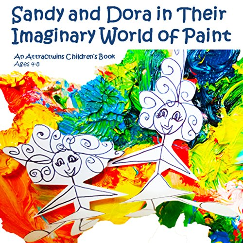 Sandy and Dora in Their Imaginary World of Paint     An Attractwins Children's Book              By:                                                                                                                                 Attractwins                               Narrated by:                                                                                                                                 Eva R. Marienchild                      Length: 9 mins     Not rated yet     Overall 0.0