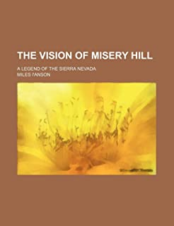 The Vision of Misery Hill; A Legend of the Sierra Nevada