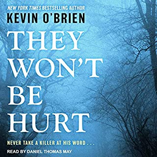 They Won't Be Hurt                   By:                                                                                                                                 Kevin O'Brien                               Narrated by:                                                                                                                                 Daniel Thomas May                      Length: 11 hrs and 30 mins     37 ratings     Overall 4.4