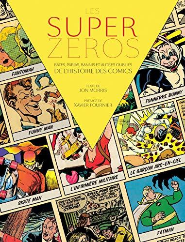 Les Super-Zéros : Ratés, Parias, Bannis et Autres Oubliés de l'histoire des comics