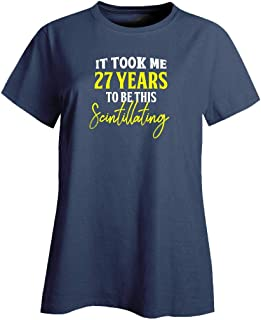 My Family Tee It Took Me 27 Years to Be This Scintillating Funny Old Birthday - Ladies T-Shirt