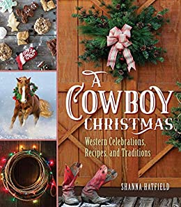 A Cowboy Christmas: Western Celebrations, Recipes, and Traditions by [Shanna Hatfield]