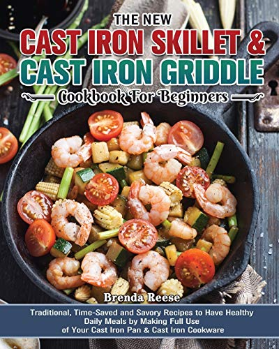 The New Cast Iron Skillet & Cast Iron Griddle Cookbook for Beginners