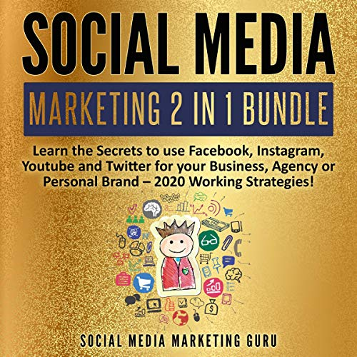 Social Media Marketing 2 in 1 Bundle: Learn the Secrets to Use Facebook, Instagram, YouTube and Twitter for Your Business, Agency or Personal Brand - 2020 Working Strategies!
