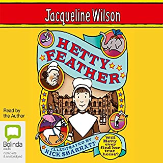 Hetty Feather                   By:                                                                                                                                 Jacqueline Wilson                               Narrated by:                                                                                                                                 Jacqueline Wilson                      Length: 8 hrs and 56 mins     138 ratings     Overall 4.7