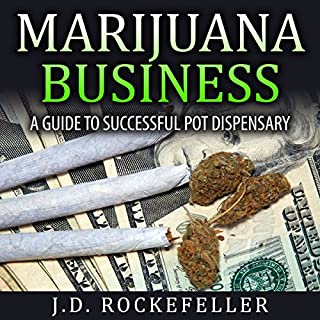 Marijuana Business     A Guide to Successful Pot Dispensary              By:                                                                                                                                 J.D. Rockefeller                               Narrated by:                                                                                                                                 Terry Murphy                      Length: 44 mins     2 ratings     Overall 2.5