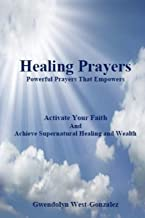 Healing Prayers: Powerful Prayers that Empowers - Achieve Supernatural Healing and Wealth: Be Healed of Cancer, Depression, Poverty and Wrongful Thoughts (Volume 1)