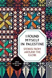 Image of I Found Myself in Palestine: Stories of Love and Renewal from around the Globe