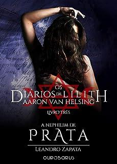 A Nephilim de Prata: Os Diários de Lilith: Aaron Van Helsing - Livro 3