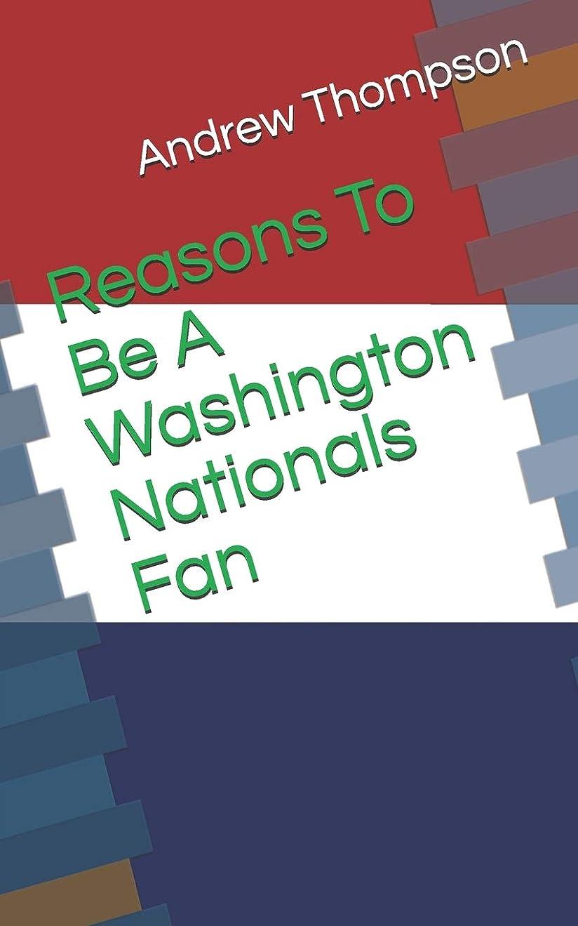 褒賞可能性フローティングReasons To Be A Washington Nationals Fan