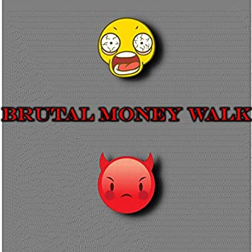 Brutal Money Walk