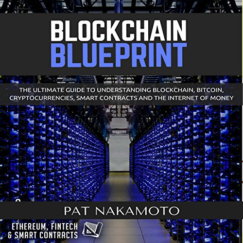 BLOCKCHAIN: Blockchain Blueprint. The ultimate guide to understanding blockchain, bitcoin, cryptocurrencies, smart contracts and the internet of money (Cryptocurrency technologies) audiobook cover art