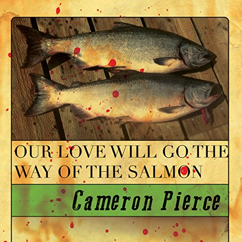 Our Love Will Go the Way of the Salmon audiobook cover art