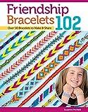 Friendship Bracelets 102: Over 50 Bracelets to Make & Share (Design Originals) Easy Instructions for Dozens of Designs and Variations; Braiding, Knotting, Stripes, Diamonds, Waves, and More