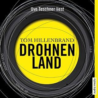 Drohnenland                   Autor:                                                                                                                                 Tom Hillenbrand                               Sprecher:                                                                                                                                 Uve Teschner                      Spieldauer: 6 Std. und 2 Min.     298 Bewertungen     Gesamt 4,5