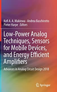 Low-Power Analog Techniques, Sensors for Mobile Devices, and Energy Efficient Amplifiers: Advances in Analog Circuit Design 2018