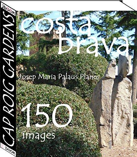 Costa Brava: Cap Roig Gardens (150 images) (English Edition)