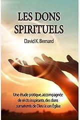 Les dons spirituels: Une étude pratique, accompagnée de récits inspirants, des dons surnaturels de Dieu à son Église Broché