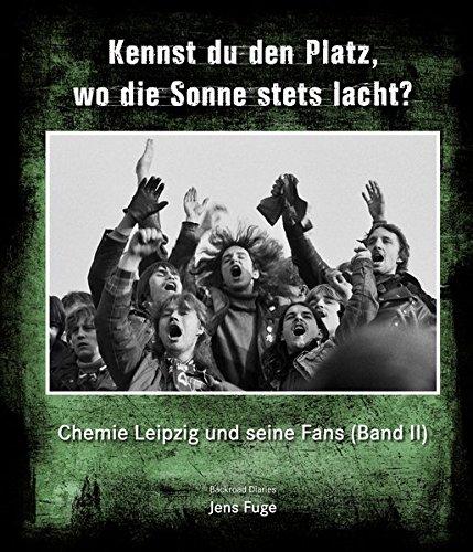 Kennst du den Platz, wo die Sonne stets lacht?: Chemie Leipzig und seine Fans (Band 2)