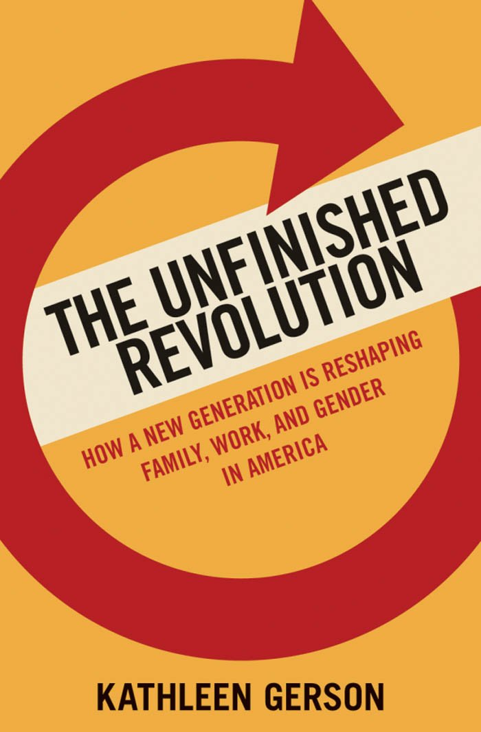 The Unfinished Revolution: How a New Generation is Reshaping Family, Work, and Gender in America