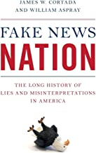 Fake News Nation: The Long History of Lies and Misinterpretations in America