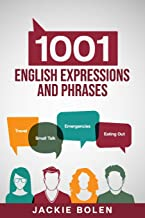 1001 English Expressions and Phrases: Common Sentences and Dialogues Used by Native English Speakers in Real-Life Situatio...