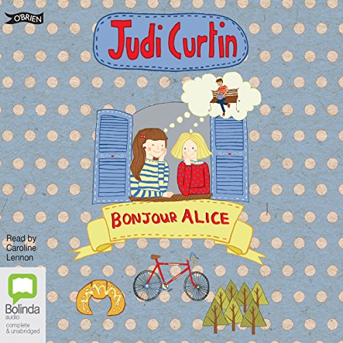 Bonjour Alice     Alice and Megan, Book 5              By:                                                                                                                                 Judi Curtin                               Narrated by:                                                                                                                                 Caroline Lennon                      Length: 3 hrs and 29 mins     Not rated yet     Overall 0.0