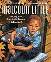 Malcolm Little: The Boy Who Grew Up to Become Malcolm X