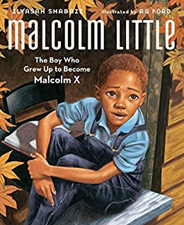 Malcolm Little: The Boy Who Grew Up to Become Malcolm X by [Ilyasah Shabazz, AG Ford]