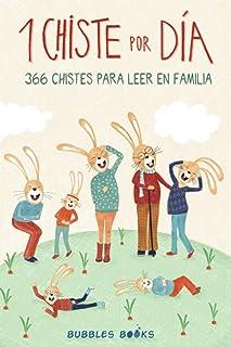 1 Chiste por día - 366 chistes para leer en familia: Chistes infantiles de humor apto para niños y niñas. Divertidos y fác...