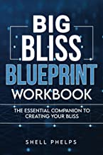 Big Bliss Blueprint Workbook: The Essential Companion To Creating Your Bliss (Big Bliss Success Series)