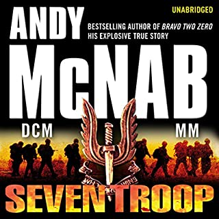 Seven Troop                   By:                                                                                                                                 Andy McNab                               Narrated by:                                                                                                                                 Paul Thornley                      Length: 10 hrs and 59 mins     325 ratings     Overall 4.8