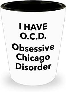 Chicagoans Gift Shotglass, Obsessive Chicago Disorder Shot Glass, Funny Quote Gifts For OCD Obsessed Friend Colleague Or Family Member, Fun Present Birthday Valentine's Mother's Day