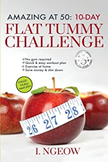 Amazing at 50: 10-Day Flat Tummy Challenge: Quick and Easy workout plan PLUS 14-day meal plan