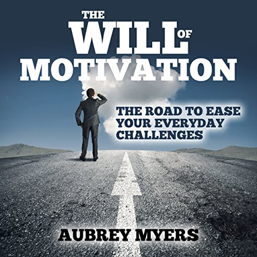 The Will of Motivation Audiobook By Aubrey Myers cover art