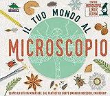 Il tuo mondo al microscopio. Scopri la vita in miniatura: dal fantastico corpo umano a incredibili microchip. Con gadget